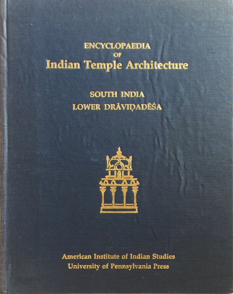 Encyclopaedia of Indian Temple Architecture South India Lower Dravidadesa 200 B.C.-A.D. 1324 *. Michael W. Meister, Edited.