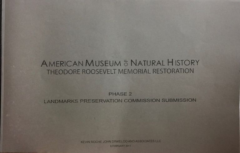 American Museum of Natural History Theodore Roosevelt Memorial Restoration: Phase 2 Landmarks Preservation Commission Submission. ROCHE DINKELOO ASSOC.