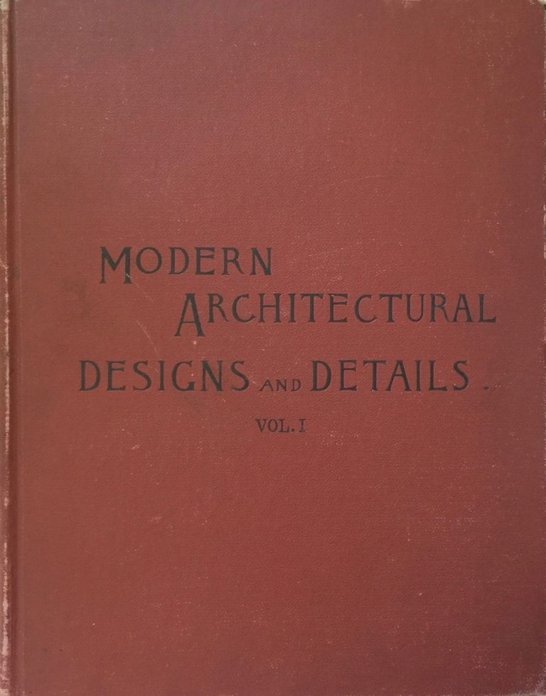 Modern Architectural Designs and Details. WILLIAM T. COMSTOCK.