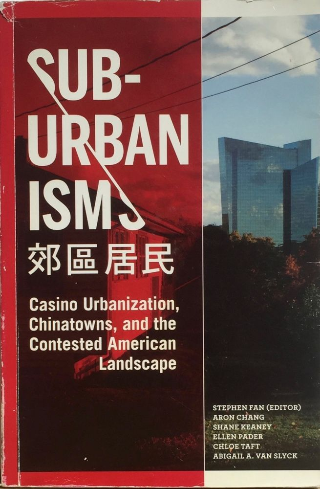 SubUrbanisms: Casino Urbanization, Chinatowns, and the Contested American Landscape. STEPHEN FAN.