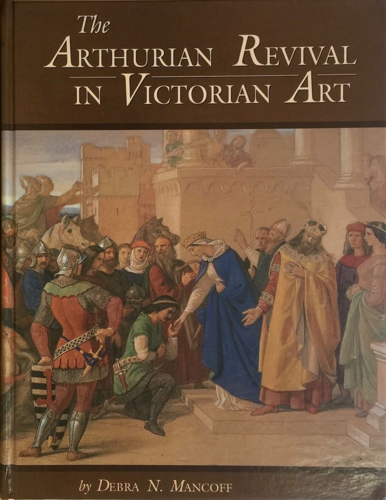 The Arthurian Revival in Victorian Art (Garland Reference Library of the Humanities). DEBRA N. MANCOFF.