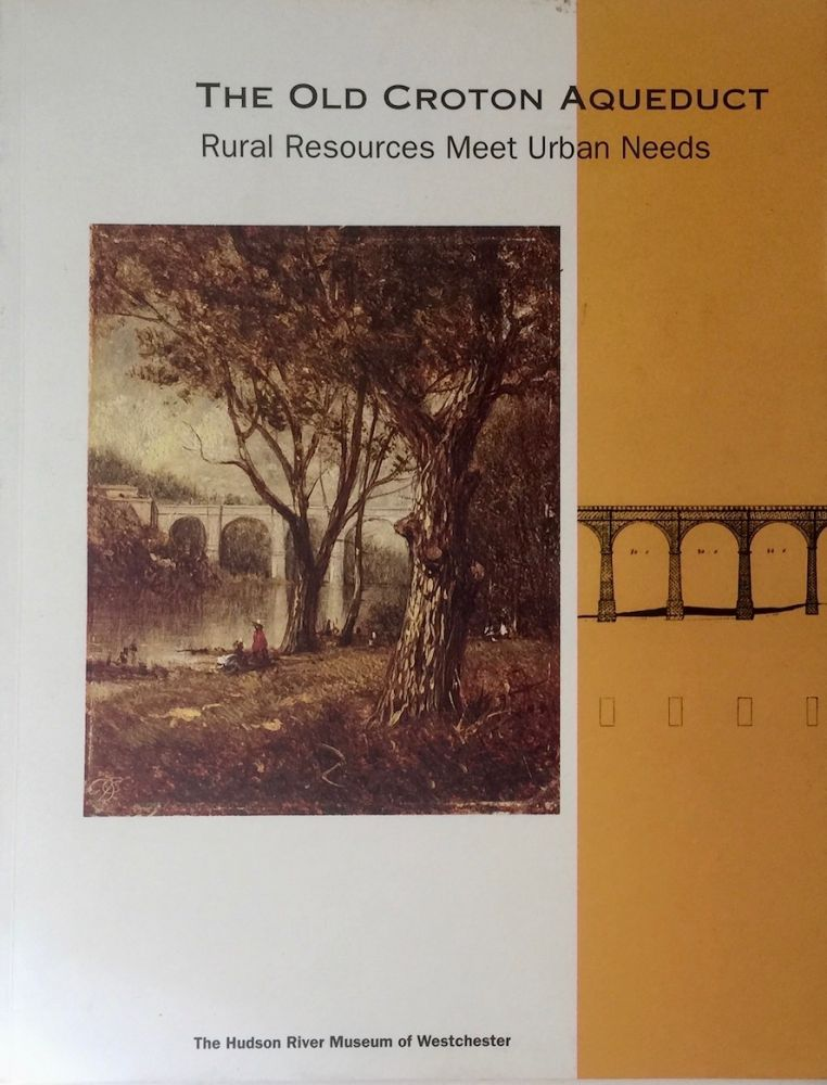 The Old Croton Aqueduct: Rural Resources Meet Urban Needs. The Hudson River Museum Of Westchester.