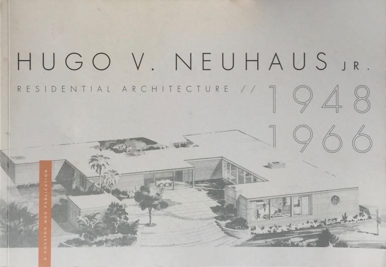 Hugo V. Neuhaus, Jr.: Residential Architecture 1948-1966. BEN KOUSH.