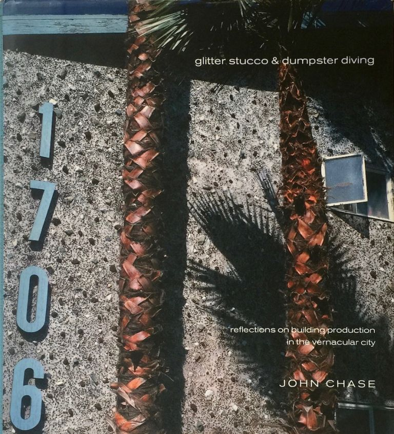 Glitter Stucco & Dumpster Diving: Reflections on Building Production in the Vernacular City (Haymarket). John Chase.