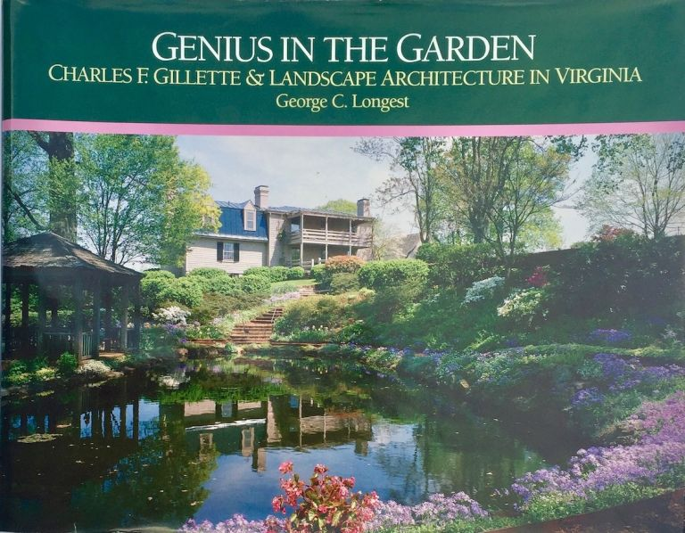 Genius in the Garden: Charles F. Gillette and Landscape Architecture in Virginia. George C. Longest.