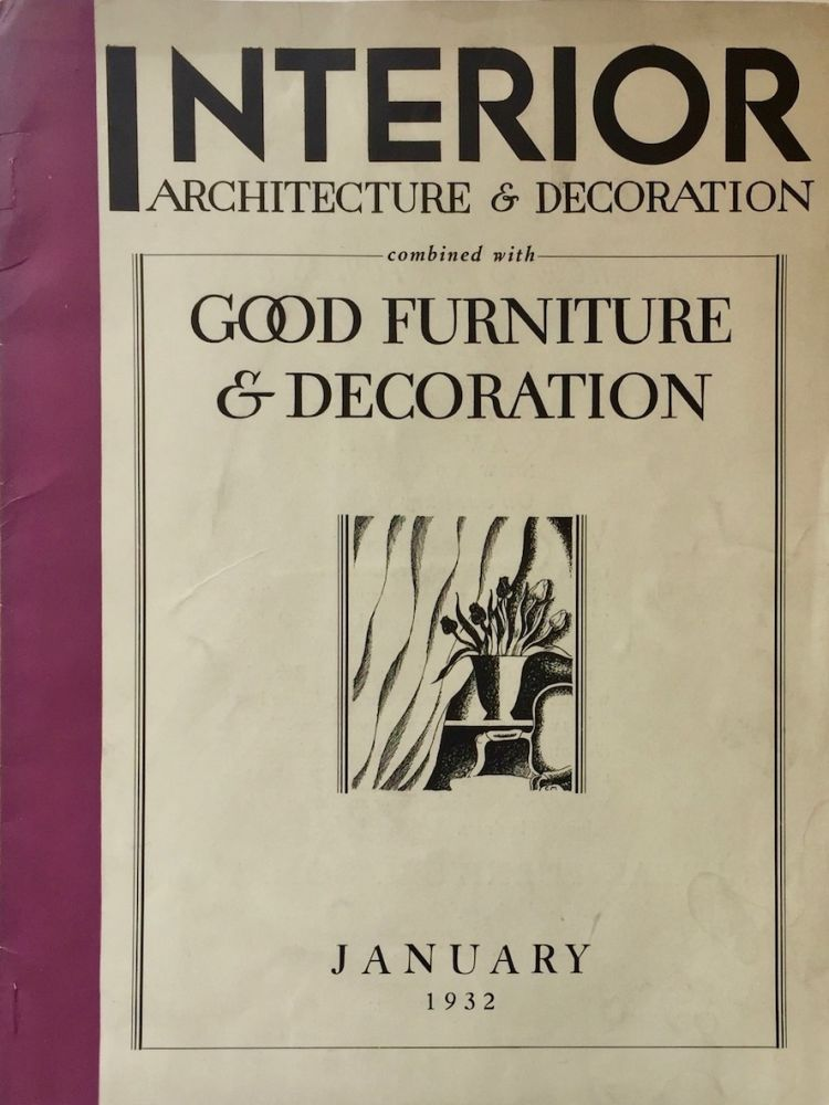 Interior Architecture & Decoration Combined with Good Furniture & Decoration January 1932. CARL MAAS, JR, Ed.