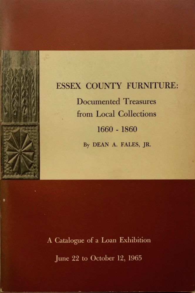 Essex County Furniture: Documented Treasures from Local Collections 1660-1860. DEAN A. FALES, JR.