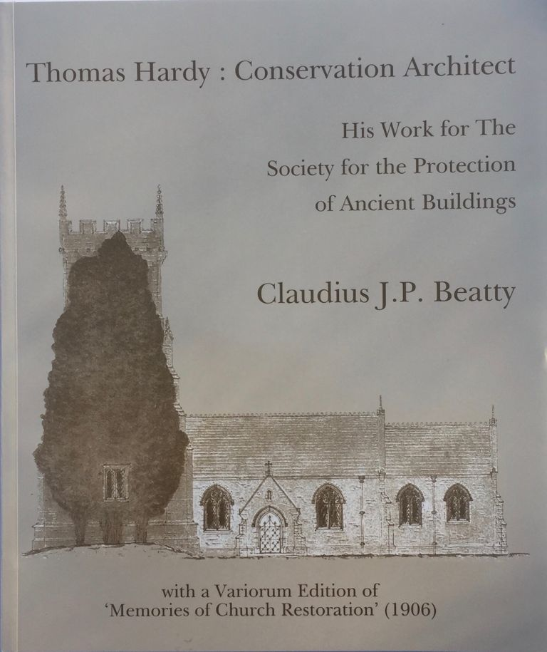 "Thomas Hardy, conservation architect: his work for the Society for the Protection of Ancient Buildings, with a Variorum Edition of ""Memories of Church Restoration"", 1906. Claudius J. P. BEATTY."