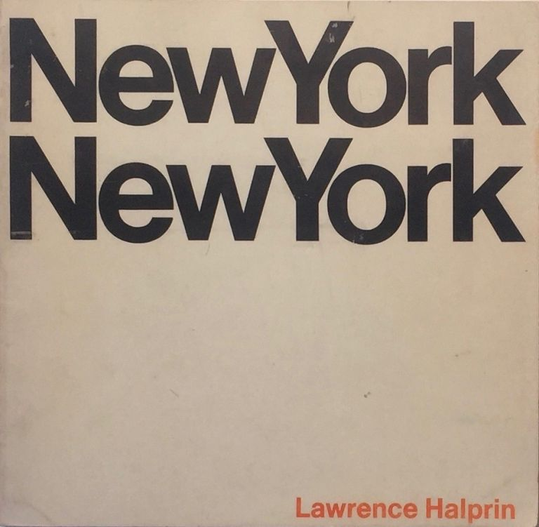 New York New York: A Study of the Quality, Character, and Meaning of Open Space in Urban Design. LAWRENCE HALPRIN.