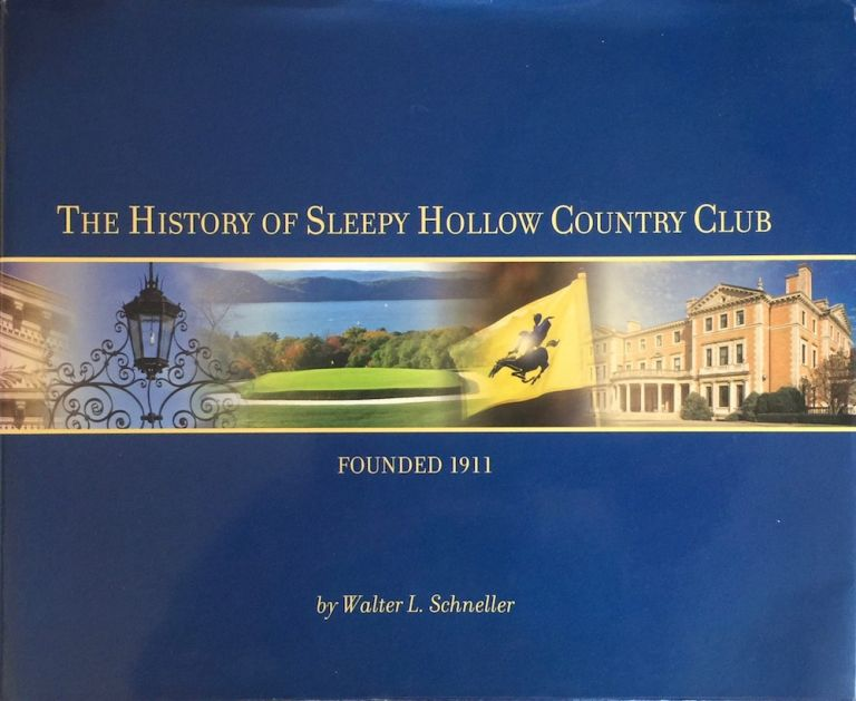 The History of the Sleepy Hoollow Country Club: Founded 1911. WALTER L. SCHNELLER.