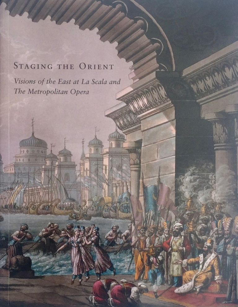 Staging the Orient : Visions of the East at La Scala and The Metropolitan Opera. V. CRESPI.