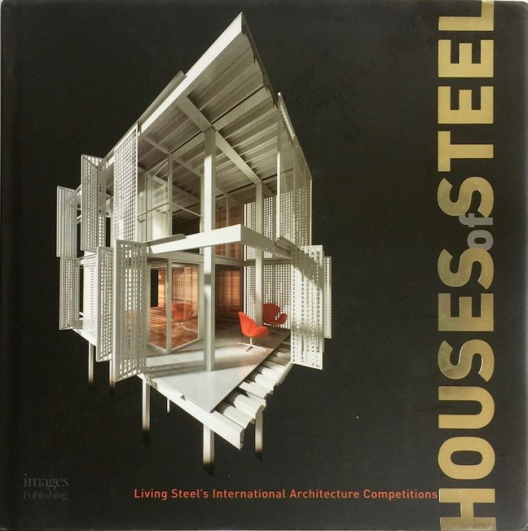 Houses of Steel: Living Steel's International Architecture Competitions. GLENN MURRCUTT.