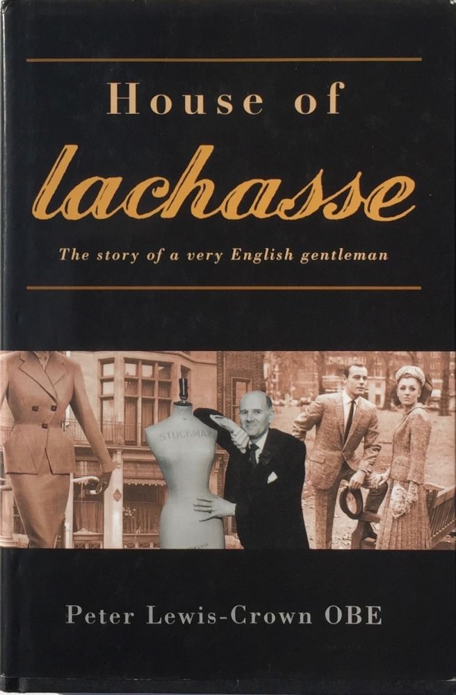 House of Lachasse: The Story of a Very English Gentleman. Peter Lewis-Crown OBE.