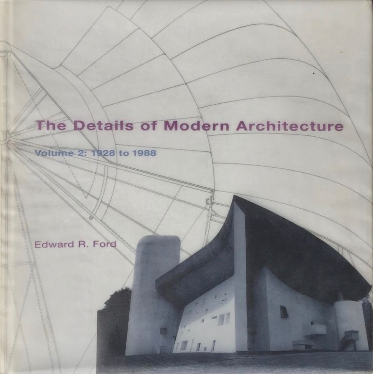 The Details of Modern Architecture 2, Vol. 2: 1928 to 1988. EDWARD R. FORD.