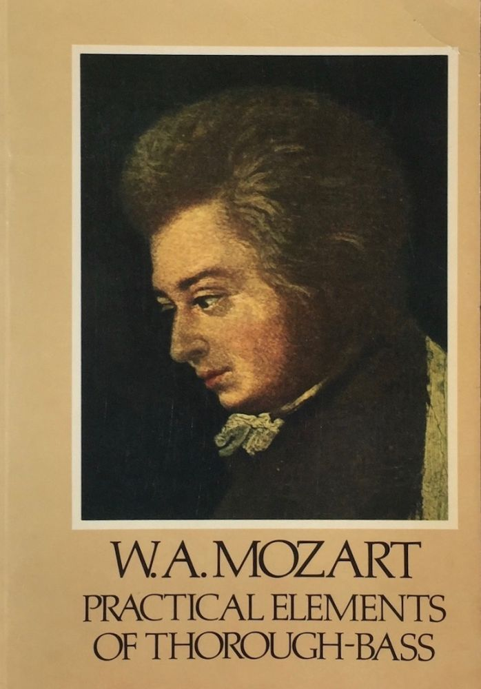 Mozart's Practical Elements of Thorough Bass, with many Observations & Examples on Harmony & Counterpoint;Translated from the Vienna edition. W. A. MOZART, GODBE Tr.