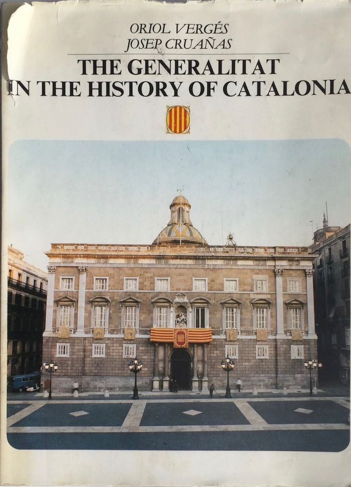 The Generalitat in the History of Catalonia. ORIOL VERGES, JOSEP CRUANAS.