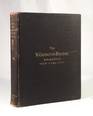 The Washington Bridge Over the Harlem River, at 181st Street, New York City: a Description of Its...