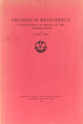 Orchids in Retrospect: A Collection of Essays on the Orchidaceae. OAKES AMES