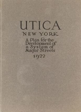 A Preliminary Report on Major Streets Utica, New York 1921: Made for the City Planning...