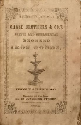 Illustrated Catalogue Chase Brothers & Co.'s Useful and Ornamental Bronzed Iron Goods, Iron...