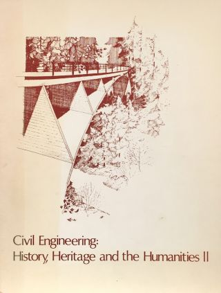 Civil Engineering:History, Heritage, and the Humanities /Commemorating the Hundredth Anniversary...