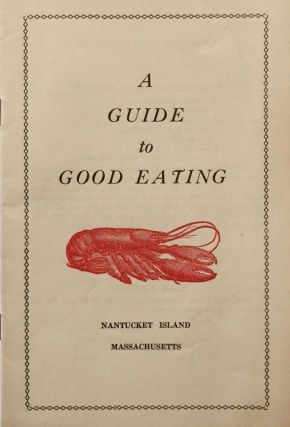 A Guide to Good Eating: Nantucket Island Massachusetts. ANONYMOUS