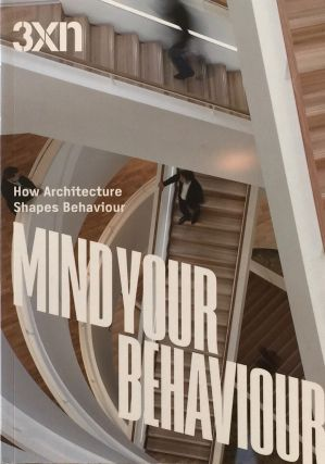 Mind Your Behaviour: How Architecture Shapes Behaviour. 3XN