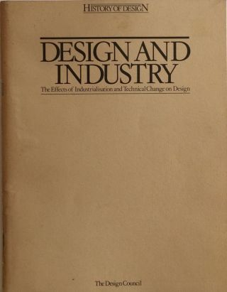 Design and Industry: The Effects of Industrialisation and Technical Change on Design. NICOLA...