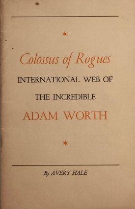 Colossus of Rogues: International Web of the Incredible Adam Worth. AVERY HALE