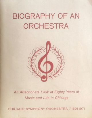 Biography of an Orchestra: Chicago Symphony Orchestra 1891-1971. ANONYMOUS