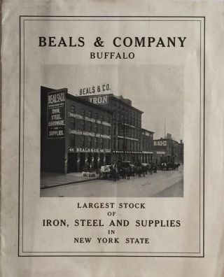 Beals & Company Buffalo: Largest Stock of Iron, Steel and Supplies in New York State. BEALS, COMPANY