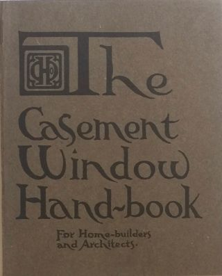 The Casement Window Hand-Book: For Architects and Home Builders. CASEMENT HARDWARE COMPANY