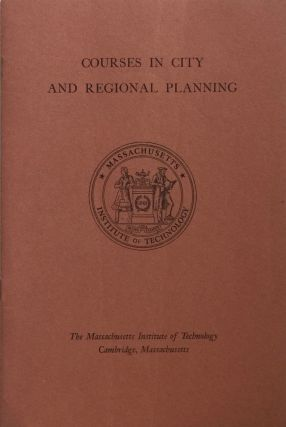 The Massachusetts Institute of Technology: Courses in City and Regional Planning. FREDERICK J. ADAMS