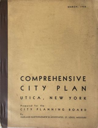 Comprehensive City Plan for the City of Utica, N. Y. BARTHOLOMEW ASSOCIATES
