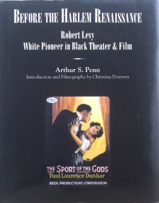 Before the Harlem Renaissance: Robert Levy, White Pioneer in Black Theater & Film. Arthur S. Penn