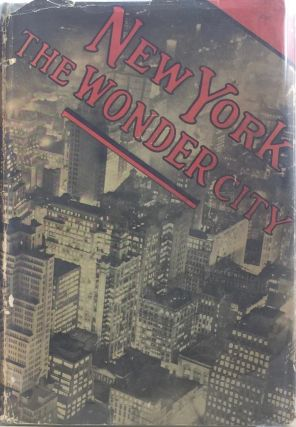 New York the Wonder City: An Illustrated Story of New York with Statistics and General Data...