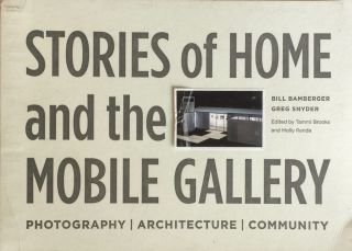 Stories of Home and the Mobile Gallery: Photography Architecture Community. BILL BAMBERGER