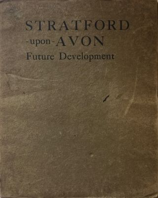 Stratford-upon-Avon: Report on Future Development. PATRICK ABERCROMBIE, LASCELLES