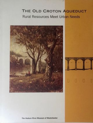 The Old Croton Aqueduct: Rural Resources Meet Urban Needs. The Hudson River Museum Of Westchester
