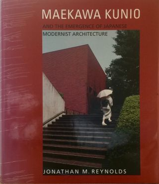 Maekawa Kunio and the Emergence of Japanese Modernist Architecture. Jonathan M. Reynolds