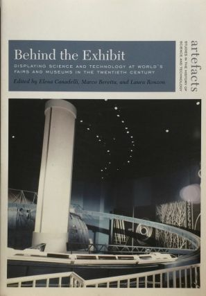 Behind the Exhibit: Displying Science and Technology at World Fairs and Museums in the Twentieth...