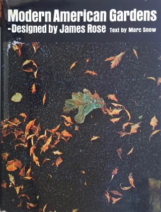 Modern American Gardens--Designed by James Rose. MARC SNOW, JAMES ROSE