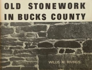 Old Stonework in Bucks County. WILLIS M. RIVINUS