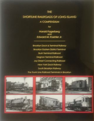 The Shortline Railroads of Long Island: A Compendium. HAROLD FAGERBERG, EDWARD M. KOEHLER JR