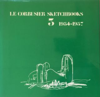 Le Corbusier Sketchbooks: Volume 3, 1954-1957. LE CORBUSIER