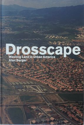 Drosscape: Wasting Land in Urban America. Alan Berger