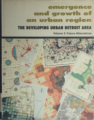 Emergence and Growth of an Urban Region: The Developing Urban Detroit Area (Vols. 1, 2, & 3)
